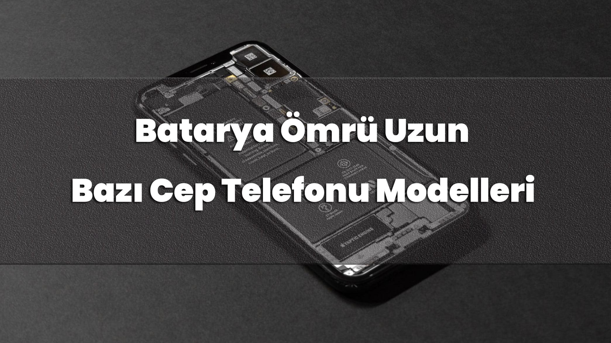 Batarya Ömrü Uzun Bazı Cep Telefonu Modelleri